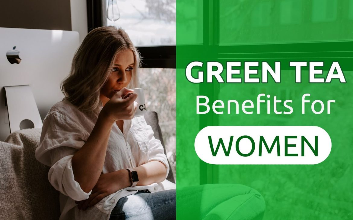 Green Tea Benefits for Women